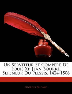 Picture of Un Serviteur Et Compere de Louis XI: Jean Bourre, Seigneur Du Plessis, 1424-1506
