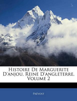 Picture of Histoire de Marguerite D'Anjou, Reine D'Angleterre, Volume 2