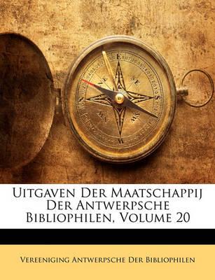 Picture of Uitgaven Der Maatschappij Der Antwerpsche Bibliophilen, Volume 20
