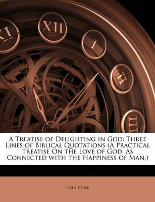 Picture of A Treatise of Delighting in God: Three Lines of Biblical Quotations (A Practical Treatise On the Love of God, As Connected with the Happiness of Man.)
