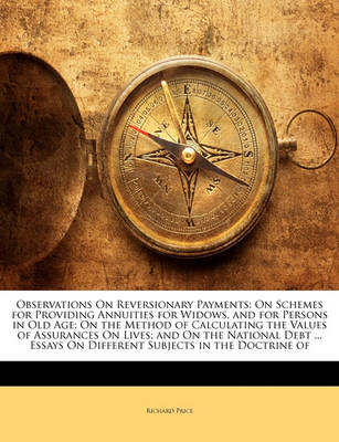 Picture of Observations On Reversionary Payments: On Schemes for Providing Annuities for Widows, and for Persons in Old Age; On the Method of Calculating the Values of Assurances On Lives; and On the National Debt ... Essays On Different Subjects in the Doctrin