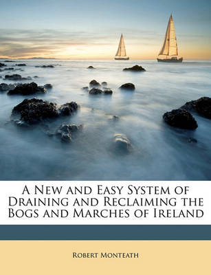 Picture of A New and Easy System of Draining and Reclaiming the Bogs and Marches of Ireland