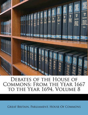 Picture of Debates of the House of Commons: From the Year 1667 to the Year 1694, Volume 8