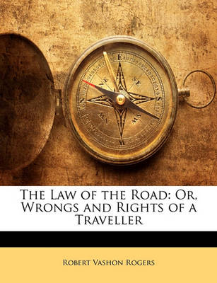 Picture of The Law of the Road: Or, Wrongs and Rights of a Traveller
