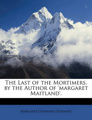Picture of The Last of the Mortimers, by the Author of 'margaret Maitland'.