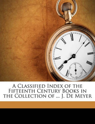 Picture of A Classified Index of the Fifteenth Century Books in the Collection of ... J. de Meyer