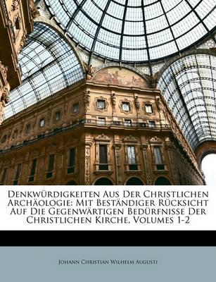 Picture of Denkwurdigkeiten Aus Der Christlichen Archaologie: Mit Bestandiger Rucksicht Auf Die Gegenwartigen Bedurfnisse Der Christlichen Kirche, Volumes 1-2