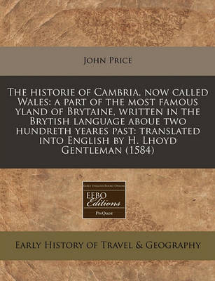 Picture of The Historie of Cambria, Now Called Wales: A Part of the Most Famous Yland of Brytaine, Written in the Brytish Language Aboue Two Hundreth Yeares Past: Translated Into English by H. Lhoyd Gentleman (1584)