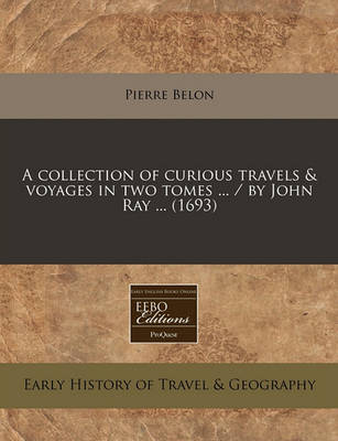 Picture of A Collection of Curious Travels & Voyages in Two Tomes ... / By John Ray ... (1693)