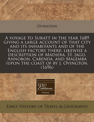 Picture of A Voyage to Suratt in the Year 1689 Giving a Large Account of That City and Its Inhabitants and of the English Factory There: Likewise a Description of Madiera, St. Jago, Annobon, Cabenda, and Malemba (Upon the Coast of by J. Ovington. (1696)