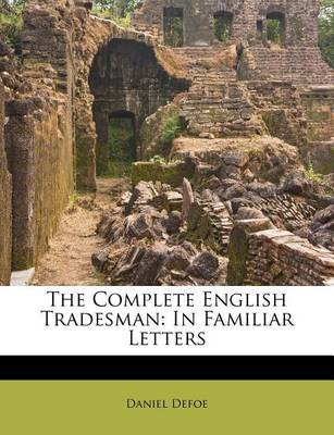Picture of The Complete English Tradesman: In Familiar Letters
