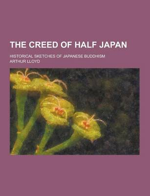 Picture of The Creed of Half Japan; Historical Sketches of Japanese Buddhism