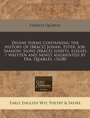 Picture of Diuine Poems Containing the History of [Brace] Jonah, Ester, Job, Samson: Sions [Brace] Sonets, Elegies / Written and Newly Augmented by Fra. Quarles. (1638)