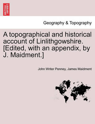 Picture of A Topographical and Historical Account of Linlithgowshire. [Edited, with an Appendix, by J. Maidment.]