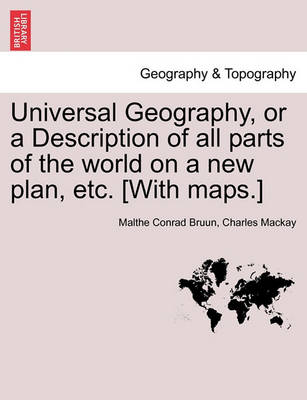 Picture of Universal Geography, or a Description of All Parts of the World on a New Plan, Etc. [With Maps.]