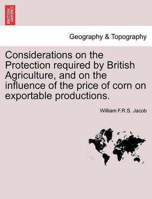 Picture of Considerations on the Protection Required by British Agriculture, and on the Influence of the Price of Corn on Exportable Productions.