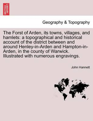Picture of The Forst of Arden, Its Towns, Villages, and Hamlets: A Topographical and Historical Account of the District Between and Around Henley-In-Arden and Hampton-In-Arden, in the County of Warwick. Illustrated with Numerous Engravings.