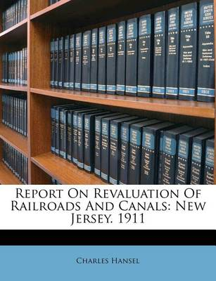 Picture of Report on Revaluation of Railroads and Canals: New Jersey. 1911