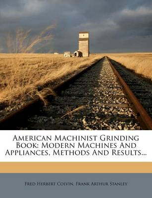 Picture of American Machinist Grinding Book: Modern Machines and Appliances, Methods and Results...