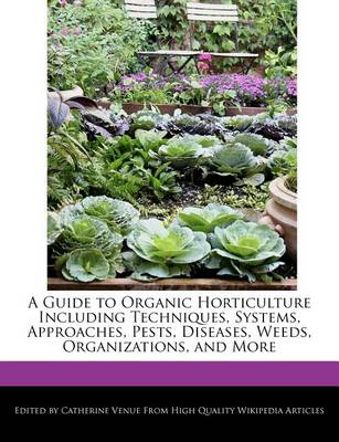 Picture of A Guide to Organic Horticulture Including Techniques, Systems, Approaches, Pests, Diseases, Weeds, Organizations, and More