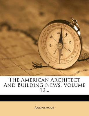 Picture of The American Architect and Building News, Volume 12...