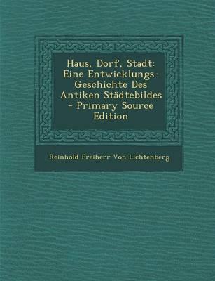 Picture of Haus, Dorf, Stadt: Eine Entwicklungs-Geschichte Des Antiken Stadtebildes - Primary Source Edition