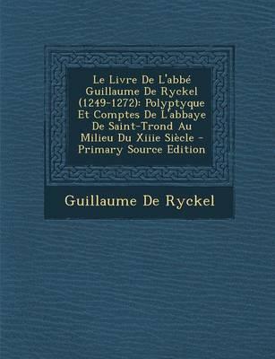 Picture of Le Livre de L'Abbe Guillaume de Ryckel (1249-1272): Polyptyque Et Comptes de L'Abbaye de Saint-Trond Au Milieu Du Xiiie Siecle