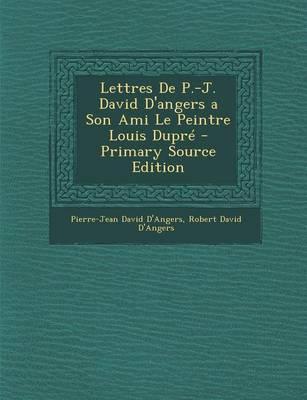 Picture of Lettres de P.-J. David D'Angers a Son Ami Le Peintre Louis Dupre