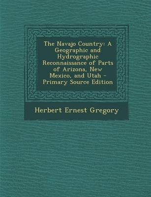 Picture of The Navajo Country: A Geographic and Hydrographic Reconnaissance of Parts of Arizona, New Mexico, and Utah - Primary Source Edition