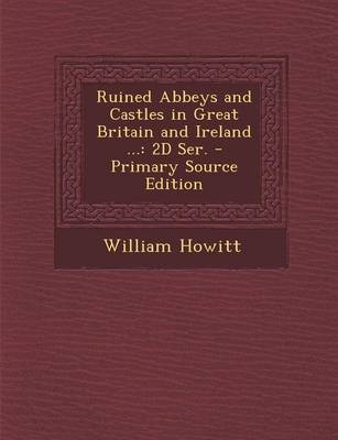 Picture of Ruined Abbeys and Castles in Great Britain and Ireland ...: 2D Ser.