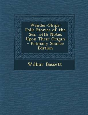 Picture of Wander-Ships: Folk-Stories of the Sea, with Notes Upon Their Origin - Primary Source Edition