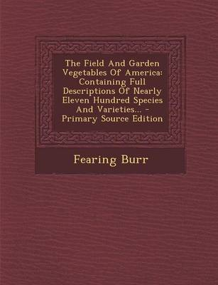 Picture of The Field and Garden Vegetables of America: Containing Full Descriptions of Nearly Eleven Hundred Species and Varieties... - Primary Source Edition