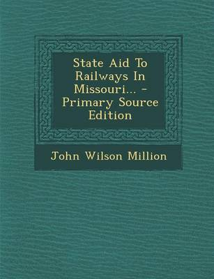 Picture of State Aid to Railways in Missouri... - Primary Source Edition