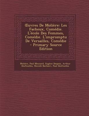 Picture of Uvres de Moliere: Les Facheux, Comedie. L'Ecole Des Femmes, Comedie. L'Impromptu de Versailles, Comedie - Primary Source Edition