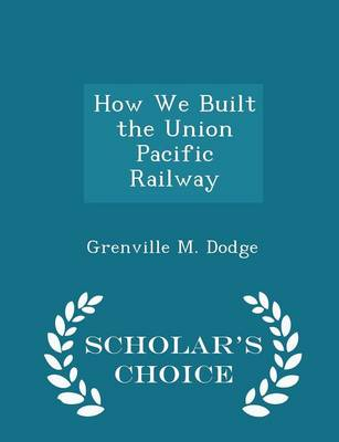 Picture of How We Built the Union Pacific Railway - Scholar's Choice Edition
