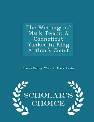 Picture of The Writings of Mark Twain: A Conneticut Yankee in King Arthur's Court - Scholar's Choice Edition