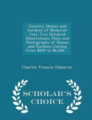 Picture of Country Homes and Gardens of Moderate Cost: Two Hundred Illustrations; Plans and Photographs of Houses and Gardens Costing from $800 to $6,000 ... - Scholar's Choice Edition