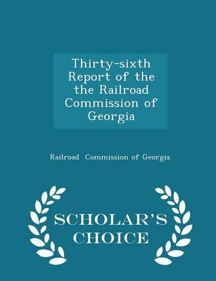 Picture of Thirty-Sixth Report of the the Railroad Commission of Georgia - Scholar's Choice Edition