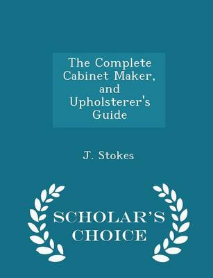 Picture of The Complete Cabinet Maker, and Upholsterer's Guide - Scholar's Choice Edition