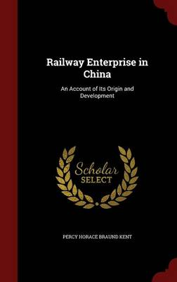 Picture of Railway Enterprise in China: An Account of Its Origin and Development