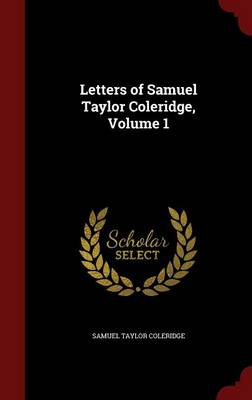 Picture of Letters of Samuel Taylor Coleridge, Volume 1