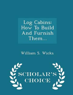Picture of Log Cabins: How to Build and Furnish Them... - Scholar's Choice Edition