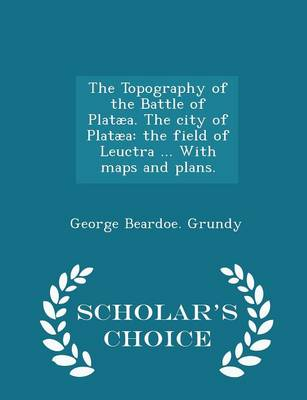 Picture of The Topography of the Battle of Plataea. the City of Plataea: The Field of Leuctra ... with Maps and Plans. - Scholar's Choice Edition