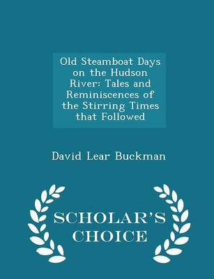 Picture of Old Steamboat Days on the Hudson River: Tales and Reminiscences of the Stirring Times That Followed - Scholar's Choice Edition