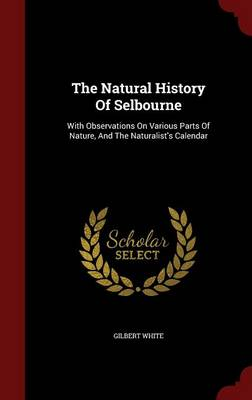 Picture of The Natural History of Selbourne: With Observations on Various Parts of Nature, and the Naturalist's Calendar