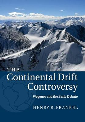 Picture of The Continental Drift Controversy: Volume 1, Wegener and the Early Debate: Volume 1
