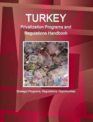 Picture of Turkey Privatization Programs and Regulations Handbook - Strategic Programs, Regulations, Opportunities