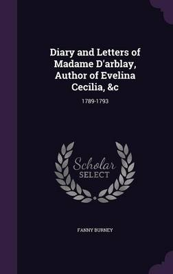 Picture of Diary and Letters of Madame D'Arblay, Author of Evelina Cecilia, &C  : 1789-1793