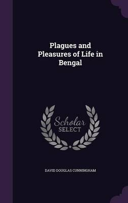Picture of Plagues and Pleasures of Life in Bengal