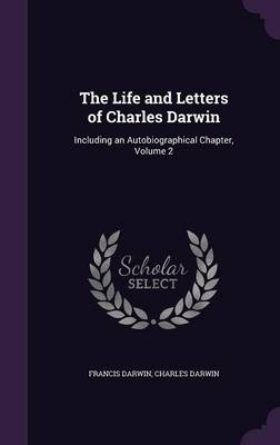 Picture of The Life and Letters of Charles Darwin: Including an Autobiographical Chapter, Volume 2